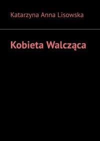 Kobieta Walcząca - Katarzyna Lisowska - ebook