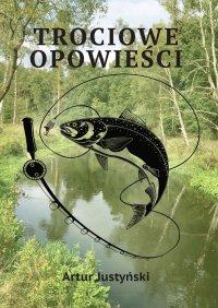 Trociowe Opowieści - Artur Justyński - ebook