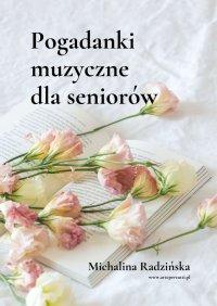 Pogadanki muzyczne dlaseniorów - Michalina Radzińska - ebook
