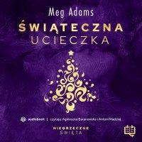 Świąteczna ucieczka. Niegrzeczne święta (1) - Meg Adams - audiobook