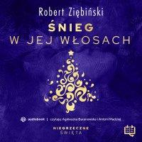 Śnieg w jej włosach. Niegrzeczne święta (2) - Robert Ziębiński - audiobook
