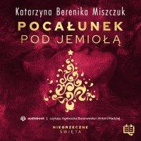 Pocałunek pod jemiołą. Niegrzeczne święta (10) - Katarzyna Miszczuk - audiobook
