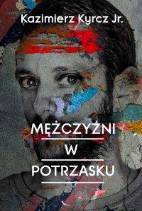 Mężczyźni w potrzasku - Kazimierz Kyrcz jr. - ebook