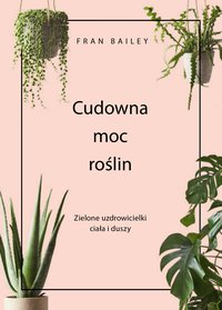 Cudowna moc roślin. Zielone uzdrowicielki ciała i duszy - Fran Bailey - ebook