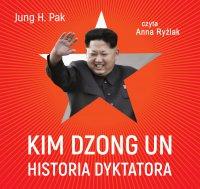 Kim Dzong Un. Historia dyktatora - Jung H. Pak - audiobook