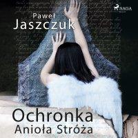 Ochronka Anioła Stróża - Paweł Jaszczuk - audiobook