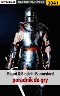 Mount and Blade 2 Bannerlord - poradnik do gry - Radosław Wasik - ebook