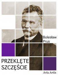 Przeklęte szczęście - Bolesław Prus - ebook