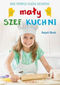 Mały szef kuchni - Anjali Shah - ebook