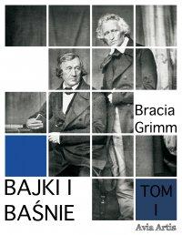 Bajki i baśnie. Tom I - Bracia Grimm - ebook