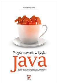 Programowanie w języku Java. Zbiór zadań z (p)odpowiedziami - Wiesław Rychlicki - ebook