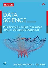 Data Science. Programowanie, analiza i wizualizacja danych z wykorzystaniem języka R - Michael Freeman - ebook