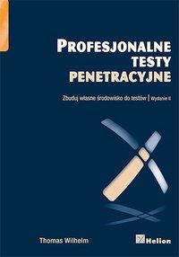 Profesjonalne testy penetracyjne. Zbuduj własne środowisko do testów - Thomas Wilhelm - ebook