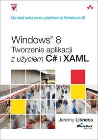 Windows 8. Tworzenie aplikacji z użyciem C# i XAML - Jeremy Likness - ebook