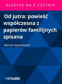Od jutra: powieść współczesna z papierów familijnych spisana