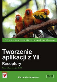 Tworzenie aplikacji z Yii. Receptury - Alexander Makarov - ebook