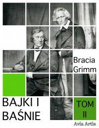 Bajki i baśnie. Tom II - Bracia Grimm - ebook
