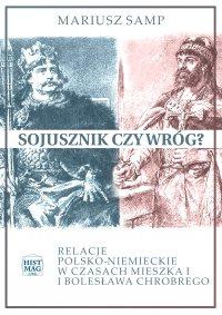 Sojusznik czy wróg? Relacje polsko-niemieckie w czasach Mieszka I i Bolesława Chrobrego - Mariusz Samp - ebook