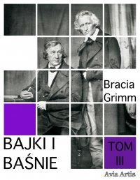 Bajki i baśnie. Tom III - Bracia Grimm - ebook