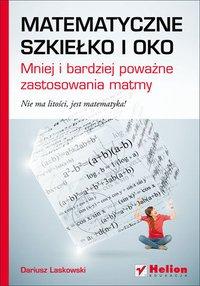 Matematyczne szkiełko i oko. Mniej i bardziej poważne zastosowania matmy - Dariusz Laskowski - ebook