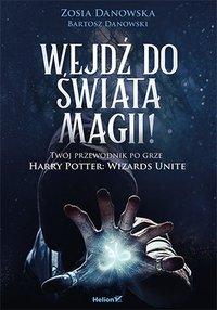 Wejdź do świata magii! Twój przewodnik po grze Harry Potter: Wizards Unite - Zosia Danowska - ebook