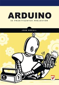 Arduino. 65 praktycznych projektów - John Boxall - ebook