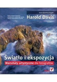 Światło i ekspozycja. Warsztaty artystyczne dla fotografów - Harold Davis - ebook