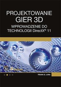 Projektowanie gier 3D. Wprowadzenie do technologii DirectX 11 - Frank Luna - ebook