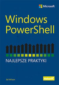 Windows PowerShell. Najlepsze praktyki - Ed Wilson - ebook