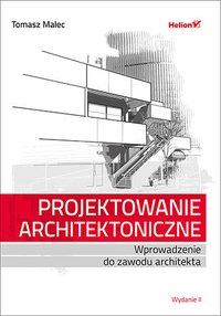 Projektowanie architektoniczne. Wprowadzenie do zawodu architekta. Wydanie II - Tomasz Malec - ebook