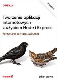 Tworzenie aplikacji internetowych z użyciem Node i Express. Korzystanie ze stosu JavaScript. Wydanie II - Ethan Brown - ebook