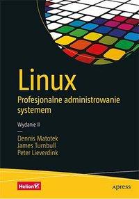 Linux. Profesjonalne administrowanie systemem. Wydanie II - Dennis Matotek - ebook