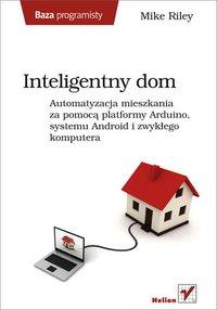 Inteligentny dom. Automatyzacja mieszkania za pomocą platformy Arduino, systemu Android i zwykłego komputera - Mike Riley - ebook