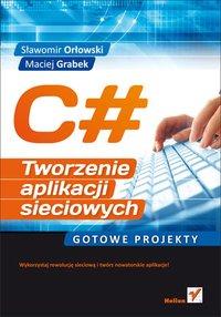 C#. Tworzenie aplikacji sieciowych. Gotowe projekty - Sławomir Orłowski - ebook