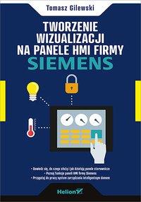 Tworzenie wizualizacji na panele HMI firmy Siemens - Tomasz Gilewski - ebook