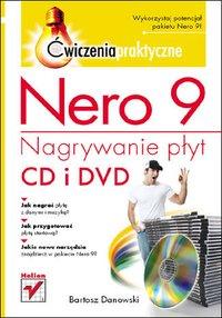 Nero 9. Nagrywanie płyt CD i DVD. Ćwiczenia praktyczne - Bartosz Danowski - ebook