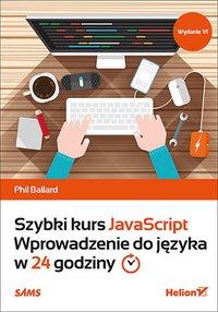 Szybki kurs JavaScript. Wprowadzenie do języka w 24 godziny. Wydanie VI - Phil Ballard - ebook