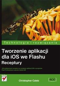 Tworzenie aplikacji dla iOS we Flashu. Receptury - Christopher Caleb - ebook