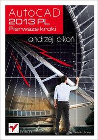 AutoCAD 2013 PL. Pierwsze kroki - Andrzej Pikoń - ebook