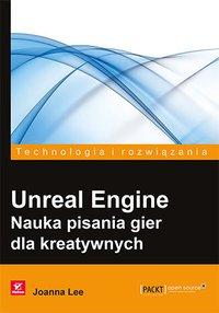 Unreal Engine. Nauka pisania gier dla kreatywnych - Joanna Lee - ebook