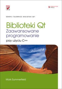 Biblioteki Qt. Zaawansowane programowanie przy użyciu C++ - Mark Summerfield - ebook