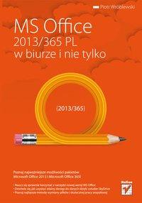 MS Office 2013/365 PL w biurze i nie tylko - Piotr Wróblewski - ebook