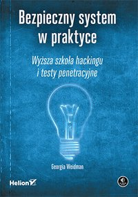 Bezpieczny system w praktyce. Wyższa szkoła hackingu i testy penetracyjne - Georgia Weidman - ebook