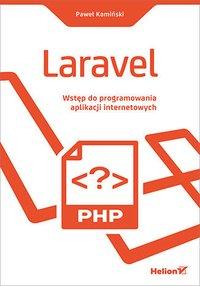 Laravel. Wstęp do programowania aplikacji internetowych - Paweł Kamiński - ebook