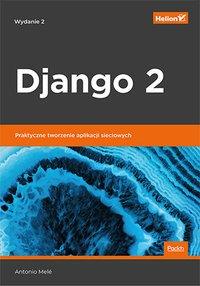 Django 2. Praktyczne tworzenie aplikacji sieciowych. Wydanie II - Antonio Mele - ebook