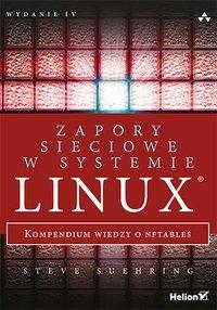 Zapory sieciowe w systemie Linux. Kompendium wiedzy o nftables. Wydanie IV - Steve Suehring - ebook