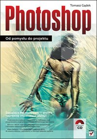 Photoshop. Od pomysłu do projektu - Tomasz Gądek - ebook