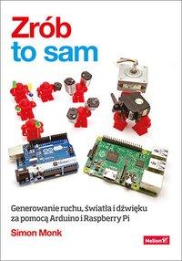 Zrób to sam. Generowanie ruchu, światła i dźwięku za pomocą Arduino i Raspberry Pi - Simon Monk - ebook
