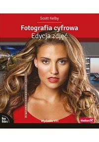 Fotografia cyfrowa. Edycja zdjęć. Wydanie VIII - Scott Kelby - ebook