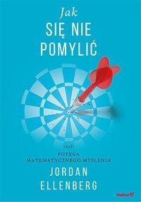 Jak się nie pomylić, czyli potęga matematycznego myślenia - Jordan Ellenberg - ebook